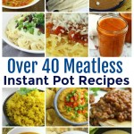 Over 40 Meatless Instant Pot Recipes