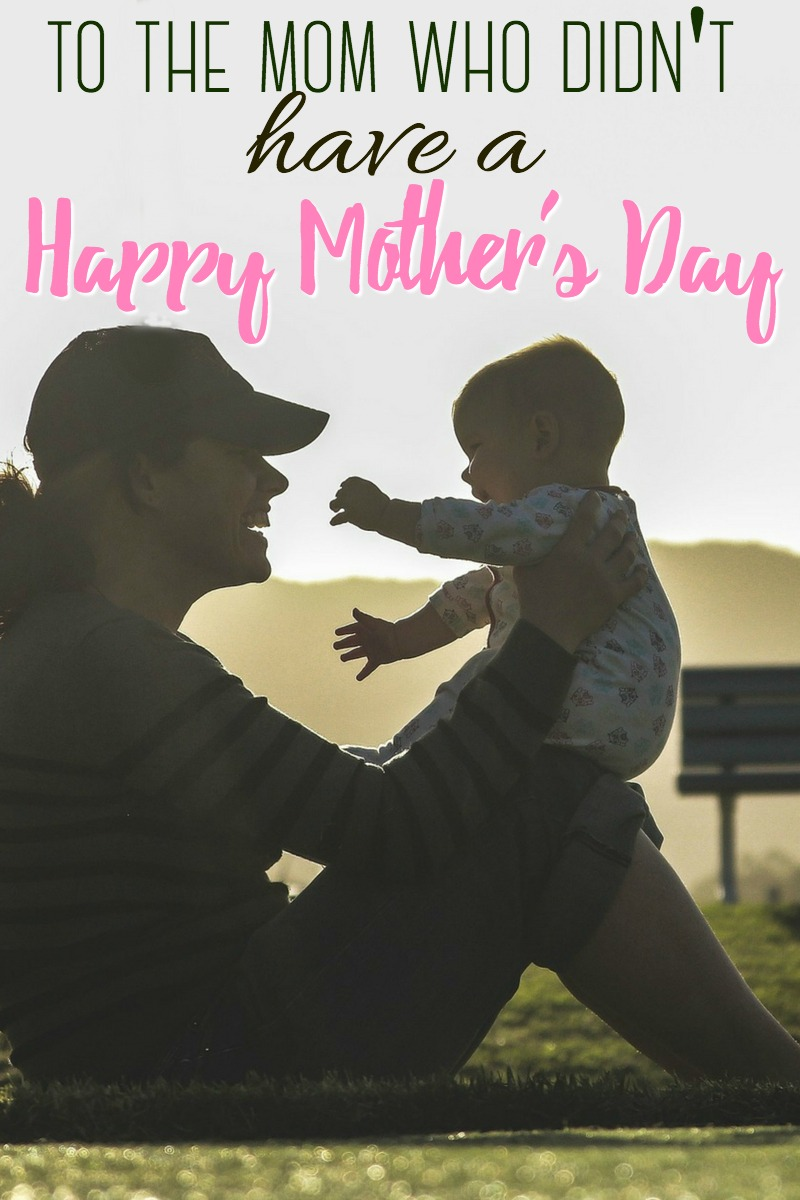 To the mom who didn't have a Happy Mother's Day - you are not alone.