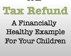 Your Tax Refund A Financially Healthy Example For Your Children