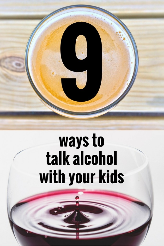 9 ways to talk alcohol with your kids