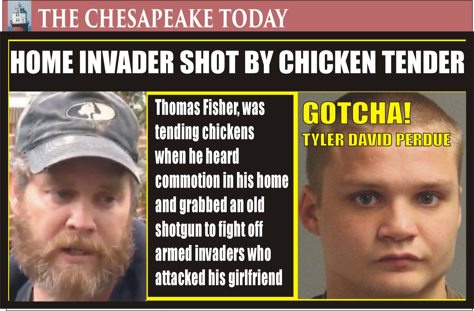 HOME INVADER SHOT BY CHICKEN TENDER; TYLER PERDUE ARRESTED