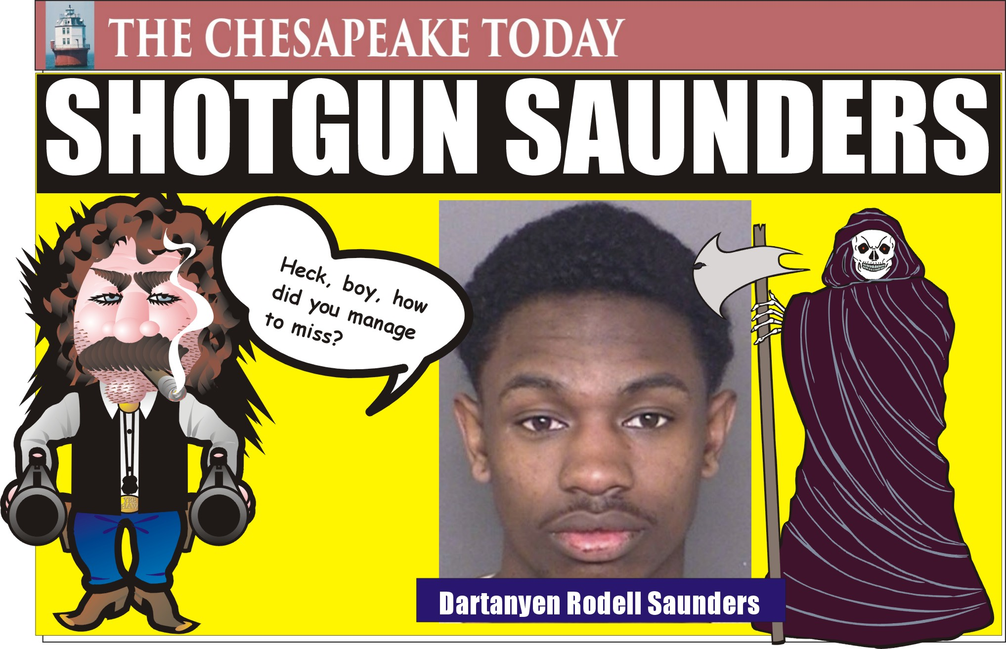 CRIME TOWN L P CITY: Mayhem again as gunman fires shotgun into window of home; Dartanyen Saunders now in slammer