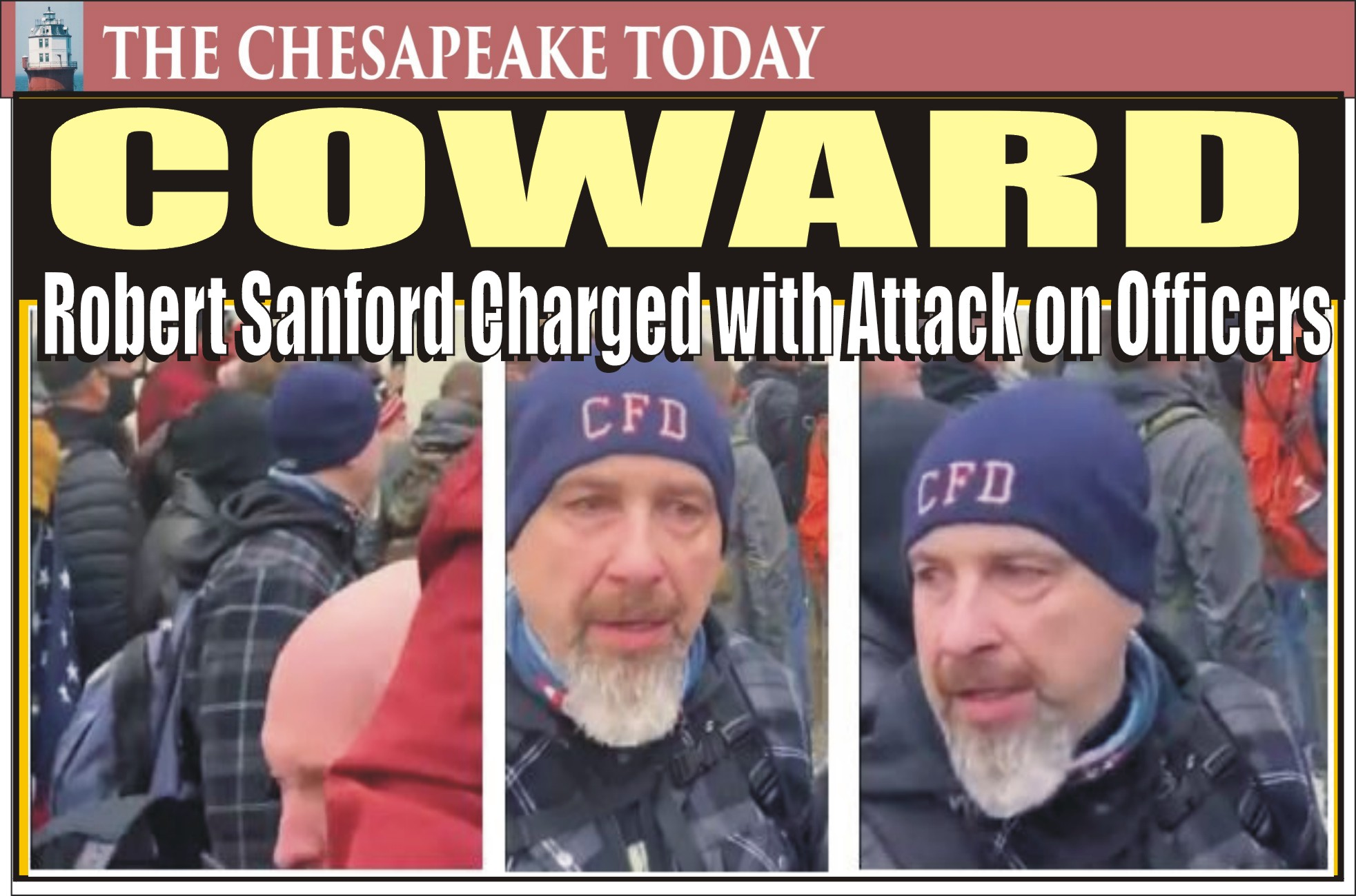 CAPITOL RIOT: Two Virginia cops hit with federal charges of violent entry into Capitol;  retired Chester PA firefighter Robert Sanford jailed for assaulting officers with a fire extinguisher