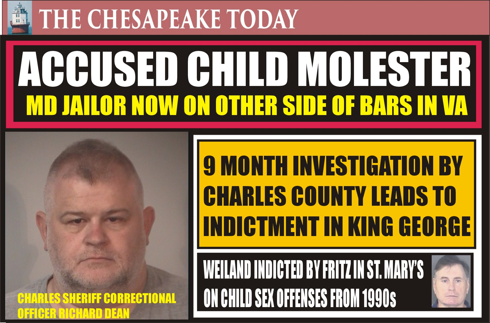 CHILD SEX CHARGES: CHARLES SHERIFF CORRECTIONAL OFFICER RICHARD DEAN FACES CHILD MOLESTER CHARGES; ST. MARY'S PROSECUTOR RICHARD FRITZ INDICTS ALLEN WEILAND ON CHILD SEX OFFENCES FROM the 1990s
