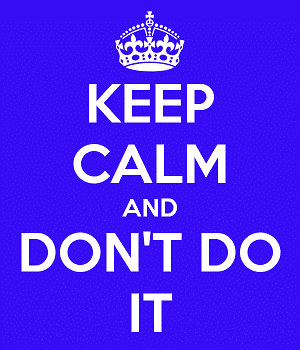 keep-calm-do-not-do-it