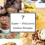 7 Super-Delicious Cookie Recipes