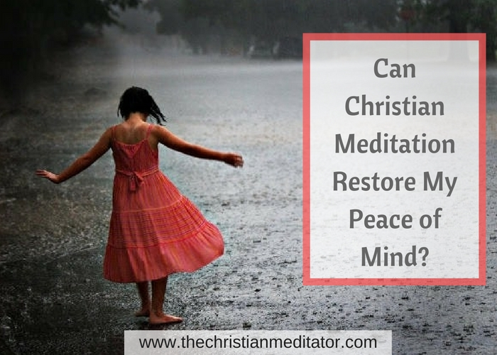 how christian meditation can help you restore your peace of mind