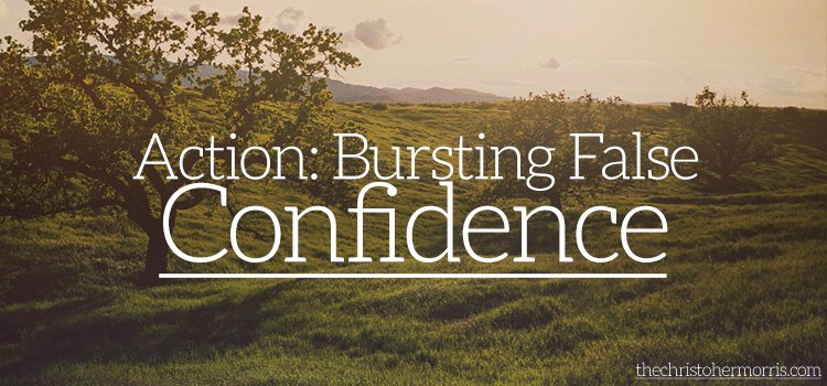 Action: Bursting False Confidence
