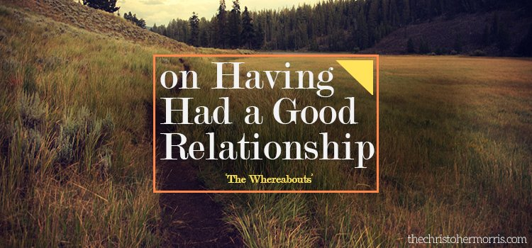 on Having Had a Good Relationships Thoughts about what i have learned after being in a healthy relationship