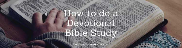 How to do A Devotional Bible Study - Group or By yourself