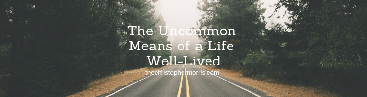 The Uncommon Means of a Life Well-Lived