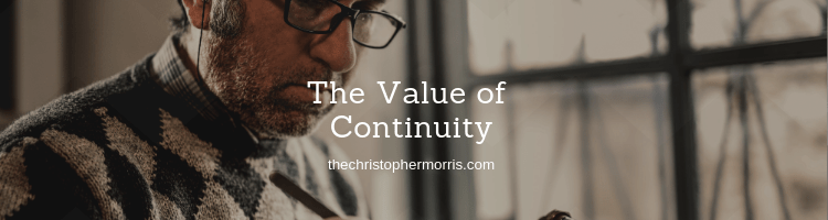 The Value of Continuity - Why Making a life by making a difference is important and including other people is more important