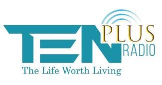 10Plus Radio–The Life Worth Living – Friday 28th August 2020