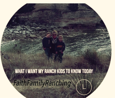 What I Want MY Ranch Kids To Know!
