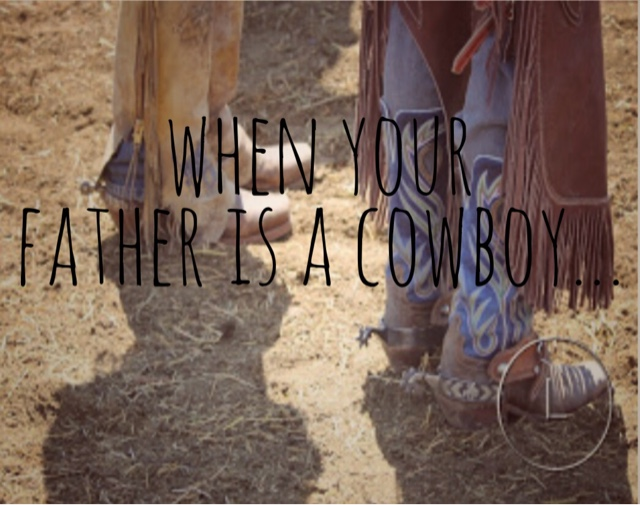 When Your Father Is A Cowboy