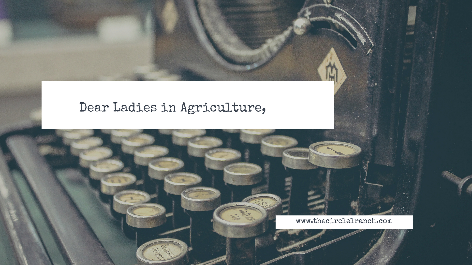 Dear Ladies In Agriculture,