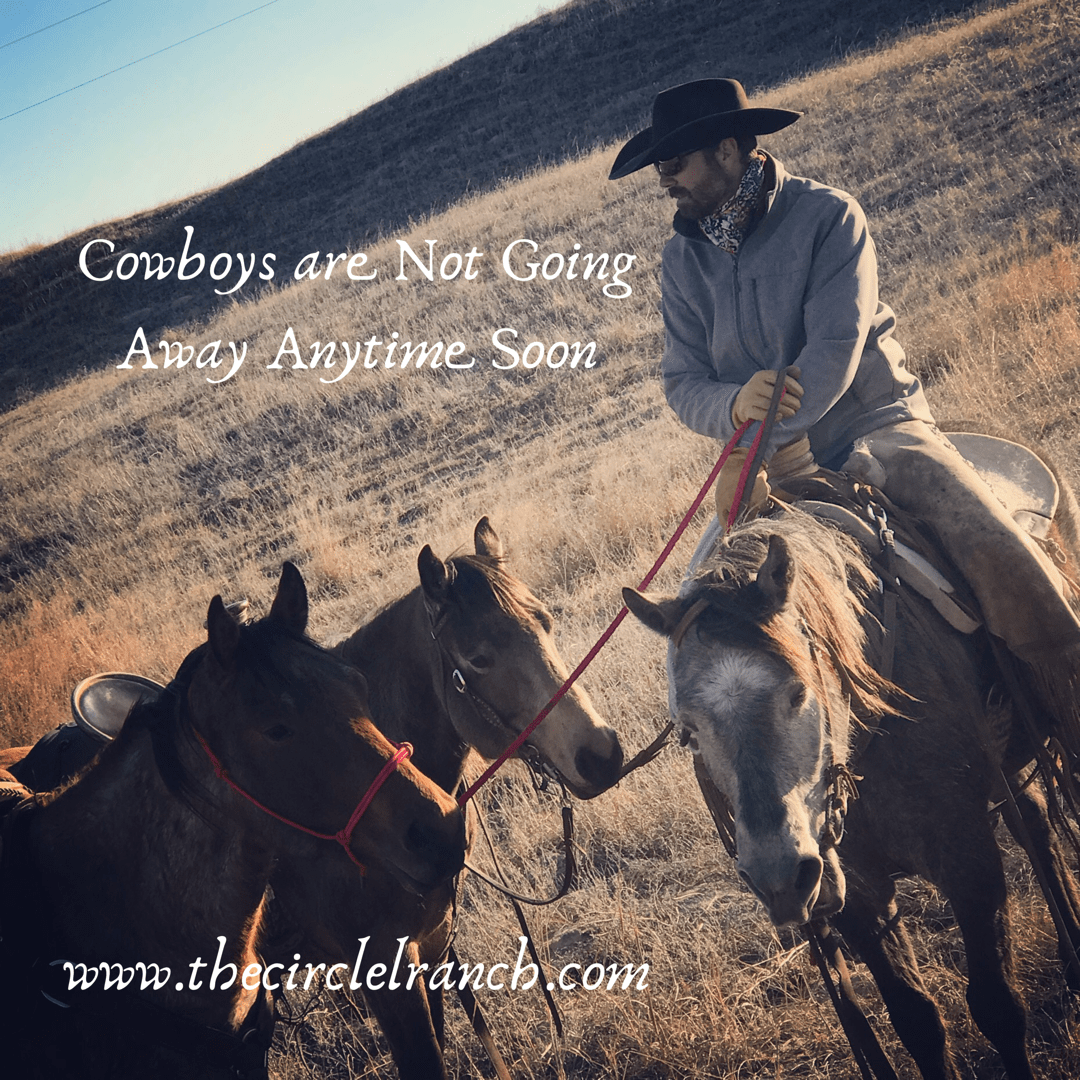 Cowboys Are Not Going Away Anytime Soonwww.thecirclelranch.com