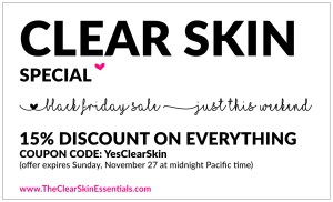 Get a head start getting clear glowing skin for the holiday season. Get 15% discount on all clear skin coaching packages and video courses until Sunday, November 27, midnight Pacific time. Use Coupon Code: YesClearSkin