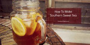 How To Make Refreshing Southern Sweet Tea