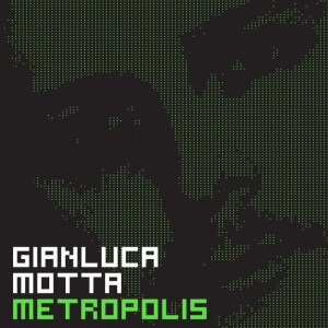 Gianluca Motta - Metropolis Part 1 - We Love Muzik