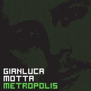 Gianluca Motta - Metropolis Part 1 - We Love Muzik