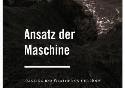 Ansatz Der Maschine – Painting Bad Weather On Her Body