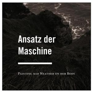 Ansatz Der Maschine - Painting Bad Weather On Her Body - Vlas Vegas Records