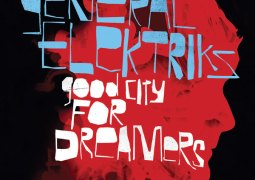 General Elektriks - Good City For Dreamers - Discograph