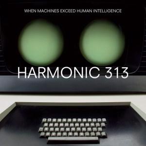 Harmonic 313 - When Machines Exceed Human Intelligence - Warp Records