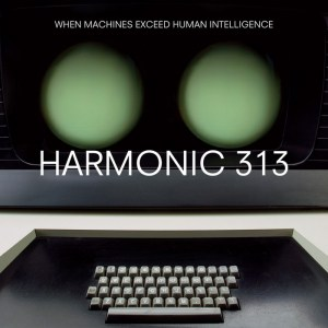 Harmonic 313 - When Machines Exceed Human Intelligence - Warp Records