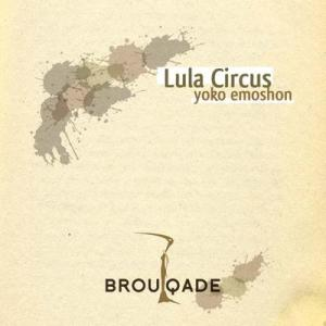 Lula Circus - Yoko Emoshon - Brouqade Records