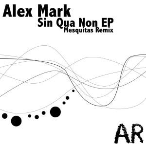 Alex Mark - Sin Qua Non EP - Architronica Records