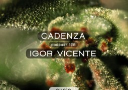 Cadenza Podcast #128 - Igor Vicente