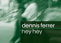 Dennis Ferrer – Hey Hey