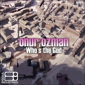 Onur Ozman - Who's The God - Soul Industries