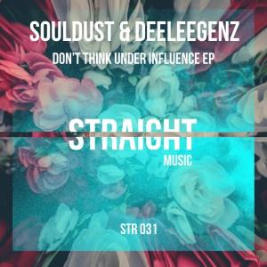 STR031 - Souldust & Deeleegenz - Don't Think Under Influence - Straight Music