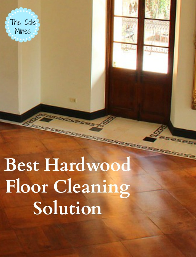 Best Hardwood Floor Cleaning Solution  The Cole Mines