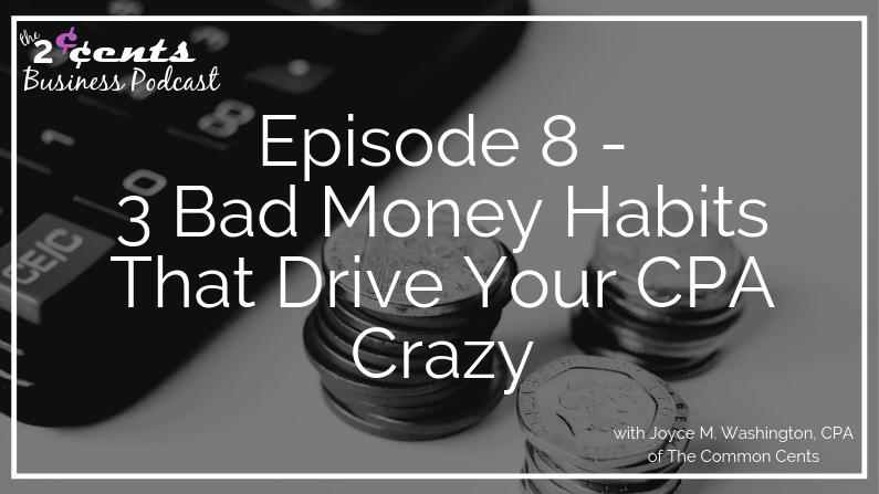 2CBP Episode 8 - 3 Bad Money Habits That Drive Your CPA Crazy
