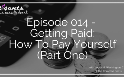 Episode 014 – Getting Paid:  How To Pay Yourself (Part One)