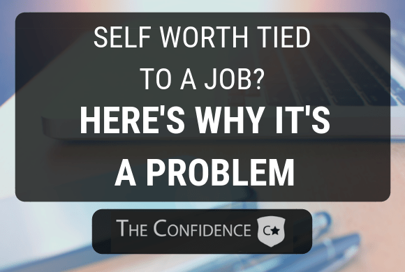Self Worth Tied to a Job? - Here's Why It's a Problem ...