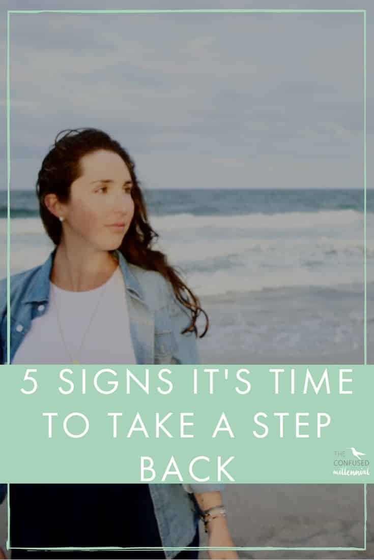 How do you know when it's time to take a step back from something in your life? It can be one of the most difficult things to recognize our shortcomings and make a change for our own self care and sanity. Here are 5 signs that I needed to take a step back and focus on myself - The Confused Millennial