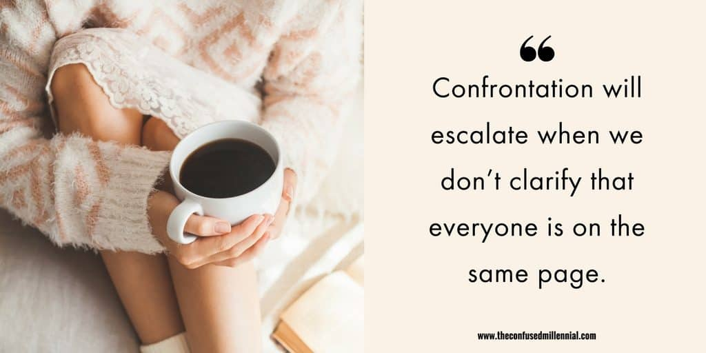 Confrontation will escalate when we don't clarify that everyone is on the same page