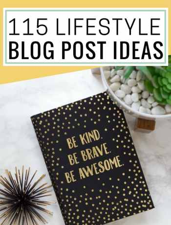115 lifestyle blog post ideas, lifestyle blogging, millennial blog topics