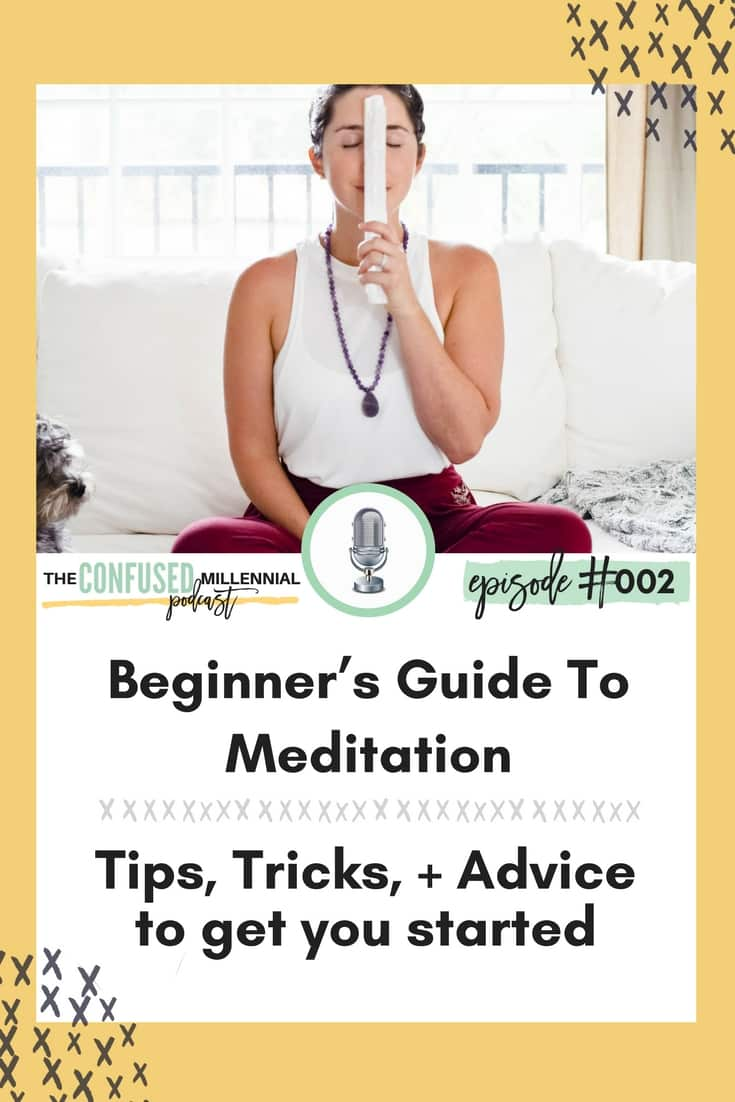podcast for twenty somethings on meditation, how to get started with meditation for twenty somethings and millennials, millennial advice podcast, #twentysomething, #podcastformillennials, #millennialpodcast, #millennialpodcasts, #twentysomethingpodcasts