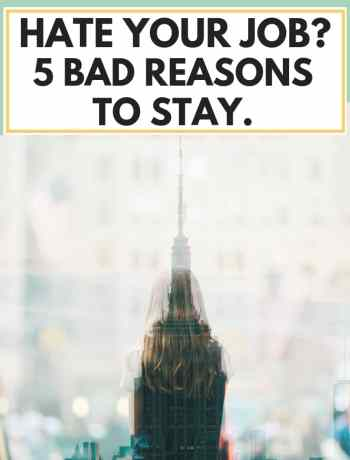 hate your job? 5 bad reasons to stay, hate my job, career advice, career change, job search, job anxiety, when to quit your job, tips and ideas for what to do when you hate your job, #careeradvice, #careertips, #hatemyjob, #jobtips, #jobideas, #careerideas