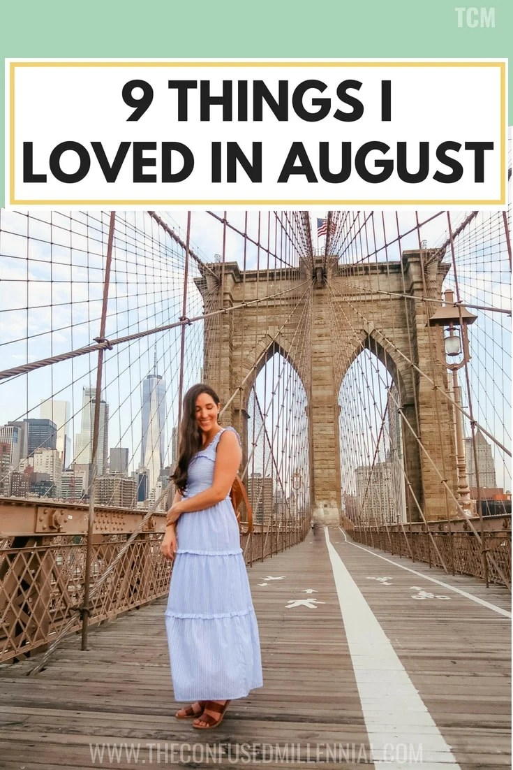 Things I Loved In august, millennial blogger monthly obsessions, loving lately things for millennial women, brookyln bridge, career and personal development, #monthlyobsessions, #lovinglately, #millennialblogger, #millennialblog