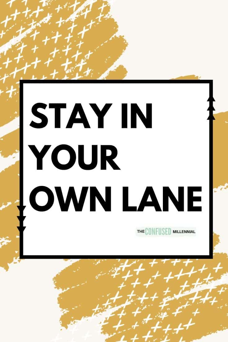 stay in your own lane quotes, wise words about work and people, motivation for life, remember this wisdom, simple truths for inspiration, mottos for mom and people with families, monday mantra, i am everything i need at my heart, you are doing great when you stay in your lane, #stayinyourlane, #motivationalquotes, #inspirationalquotes, inspirational quotes for women