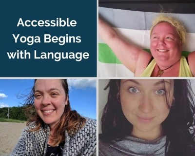 Accessible Yoga Begins with Language | Kesse Hodge Chantel Ehler & Katie Juelson