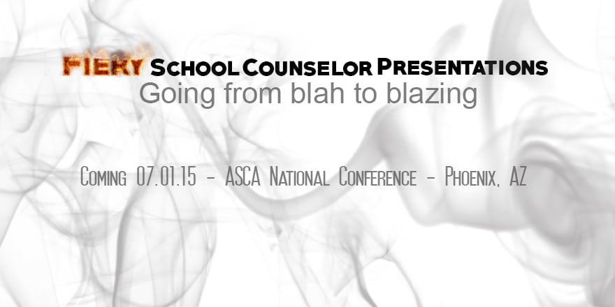 Fiery School Counselor Presentations - going from blah to blazing - ASCA 2015 Phoenix