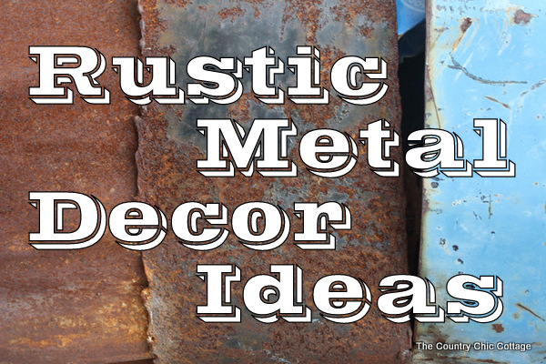 Rustic Metal  Decorating Ideas for your Country Home  The Country Chic Cottage